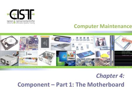 CompTIA A+ Guide to Managing & Maintaining Your PC By: JEAN ANDREW Computer Maintenance Chapter 4: Component – Part 1: The Motherboard.