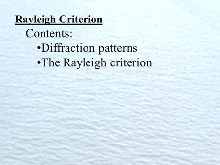 Rayleigh Criterion Contents: Diffraction patterns The Rayleigh criterion.