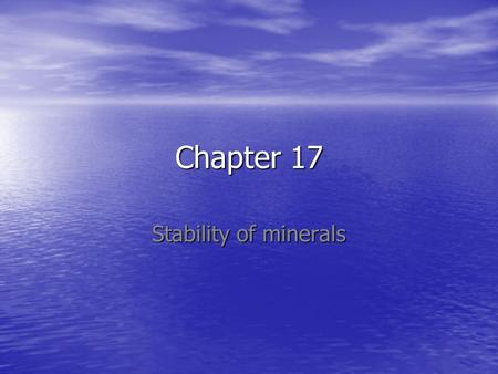 Chapter 17 Stability of minerals. Introduction Kinetics (the rate of reactions): Kinetics (the rate of reactions): –Reaction rates slow down on cooling.
