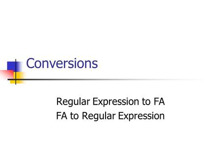 Conversions Regular Expression to FA FA to Regular Expression.