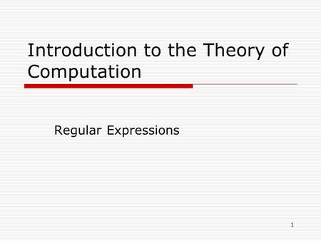 1 Introduction to the Theory of Computation Regular Expressions.