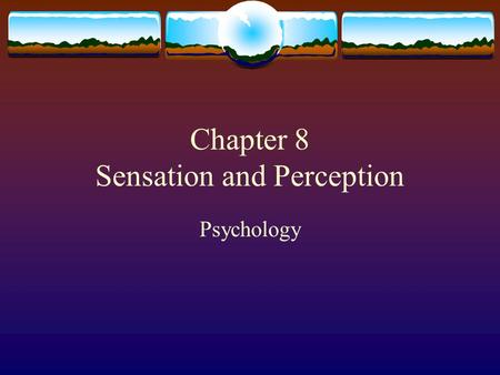Chapter 8 Sensation and Perception Psychology. Sensation  Sensation is created by colors sounds tastes smells ect..  Perception is the organization.