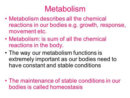 Metabolism Metabolism describes all the chemical reactions in our bodies e.g. growth, response, movement etc. Metabolism: is sum of all the chemical reactions.