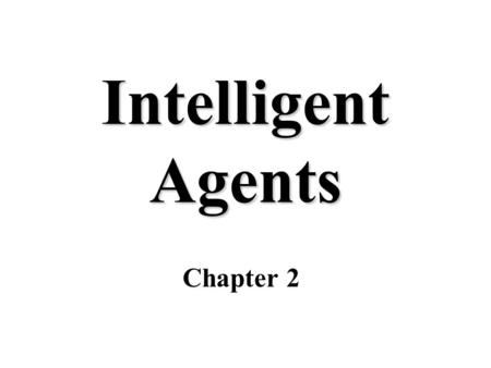 Intelligent Agents Chapter 2. How do you design an intelligent agent? Definition: An intelligent agent perceives its environment via sensors and acts.