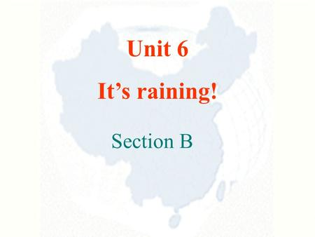 Unit 6 It's raining! Section B What's the weather like in Zheng Zhou ? It'scloudy.