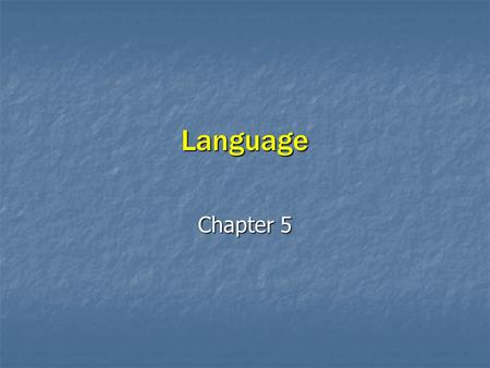 Language Chapter 5. What are Languages, and what Role do Languages Play in Cultures? Key Question: