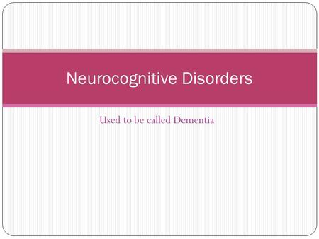 Used to be called Dementia Neurocognitive Disorders.