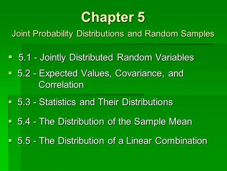 Chapter 5 Joint Probability Distributions and Random Samples  5.1 - Jointly Distributed Random Variables.2 - Expected Values, Covariance, and Correlation.3.