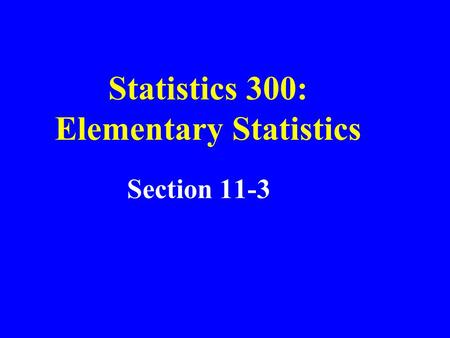 Statistics 300: Elementary Statistics Section 11-3.