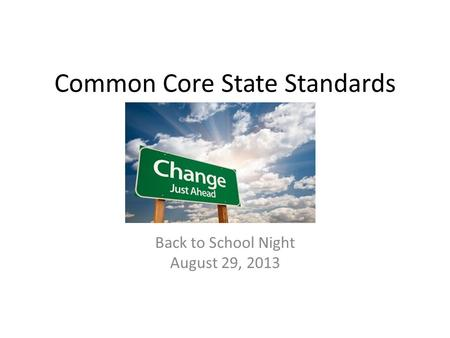 Common Core State Standards Back to School Night August 29, 2013.