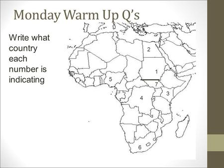 Monday Warm Up Q's 1 2 3 4 5 6 7 Write what country each number is indicating.