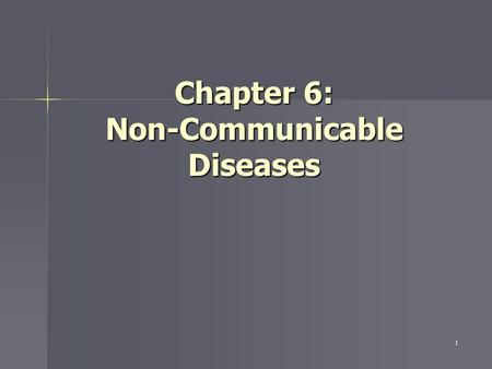 1 Chapter 6: Non-Communicable Diseases. 2 Impact of Non- Communicable Diseases These chronic diseases drive healthcare costs at an alarming annual rate: