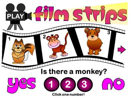 Is there a monkey? PLAY 1 2 3 Click one number! 1 2 3.