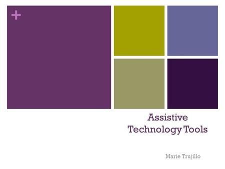 + Assistive Technology Tools Marie Trujillo. + Any item, piece of equipment, or product system, whether acquired commercially, off-the-shelf, modified.