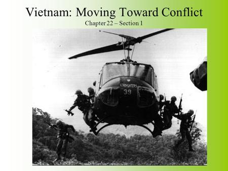 Vietnam: Moving Toward Conflict Chapter 22 – Section 1.