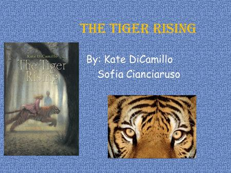 The Tiger Rising By: Kate DiCamillo Sofia Cianciaruso.