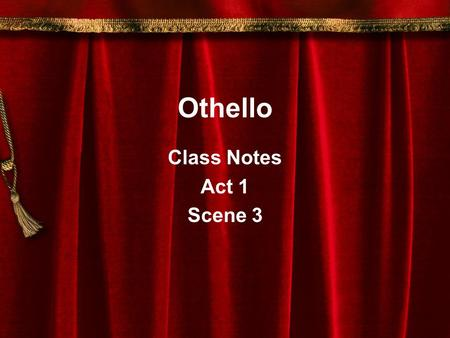 Othello Class Notes Act 1 Scene 3. Act 1, Scene 3 Setting:Venice Characters:The Duke Senators Brabantio Othello Desdemona Roderigo Iago.