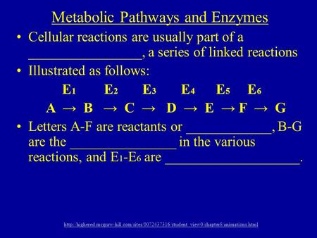 Metabolic Pathways and Enzymes Cellular reactions are usually part of a ________________, a series of linked reactions Illustrated as follows: E 1 E 2.