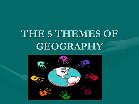 THE 5 THEMES OF GEOGRAPHY. LOCATION Where are we? Absolute LocationAbsolute Location –A latitude and longitude (global location) or a street address (local.