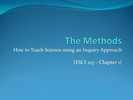 How to Teach Science using an Inquiry Approach (ESCI 215 – Chapter 1)
