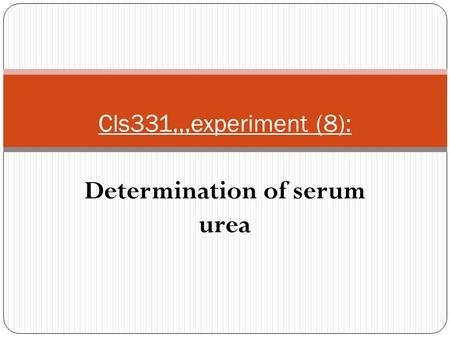 Determination of serum urea Cls331,,,experiment (8):