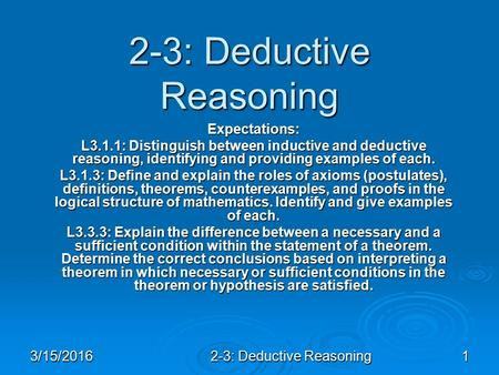 3/15/20162-3: Deductive Reasoning1 Expectations: L3.1.1: Distinguish between inductive and deductive reasoning, identifying and providing examples of each.