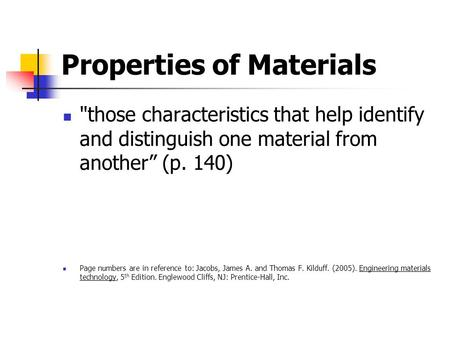 "Properties of Materials those characteristics that help identify and distinguish one material from another"" (p. 140) Page numbers are in reference to:"