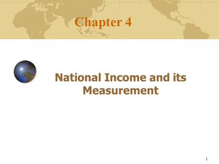 1 Chapter 4 National Income and its Measurement. 2 Chapter outline Meaning and definition. Significance of National Income Factors effecting the volume.
