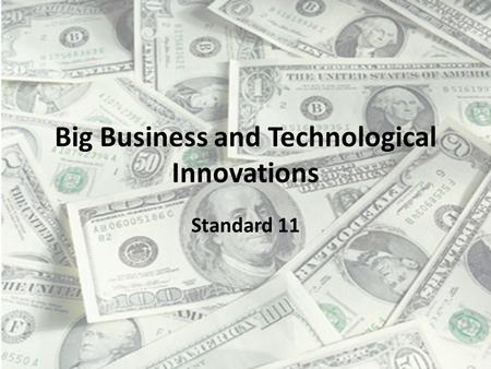 Big Business and Technological Innovations Standard 11.