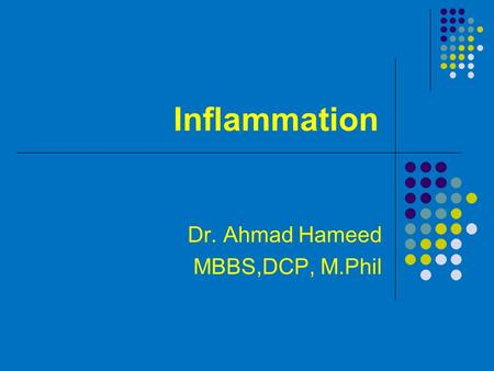 Inflammation Dr. Ahmad Hameed MBBS,DCP, M.Phil. Definition Inflammation is a protective response involving host cells, blood vessels, proteins and other.