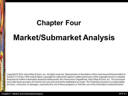 © 2014 John Wiley & Sons Chapter 4 - Market and Submarket AnalysisPPT 4-1 Market/Submarket Analysis Chapter Four Copyright © 2014 John Wiley & Sons, Inc.