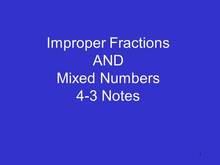 1 Improper Fractions AND Mixed Numbers 4-3 Notes.