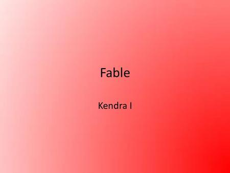 Fable Kendra I. Fable a brief story that leads to a moral, often using animals as characters.