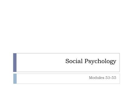 Social Psychology Modules 53-55. Social Thinking  Social Psychology  scientific study of how we think about, influence, and relate to one another 