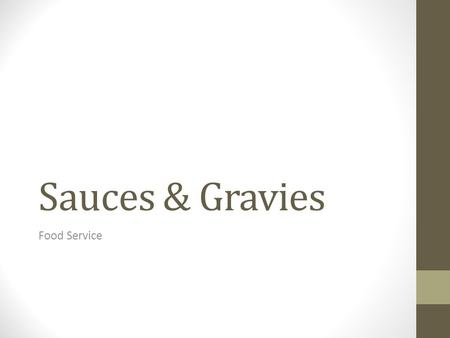 Sauces & Gravies Food Service. Sauces & Gravies A sauce or gravy is a rich flavored, thickened liquid used to complement another food item. Sauces and.