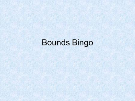 Bounds Bingo. Pick 8 from the list 155145percentagelower error bound 15.855.35348.55 15.7565.9305.45 65.786.54238 85.58.6594.5upper bound.