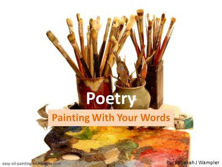 Poetry Painting With Your Words easy-oil-painting-techniques.com By: Rebekah J Wampler.