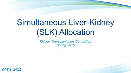 1 Simultaneous Liver-Kidney (SLK) Allocation Kidney Transplantation Committee Spring 2016.