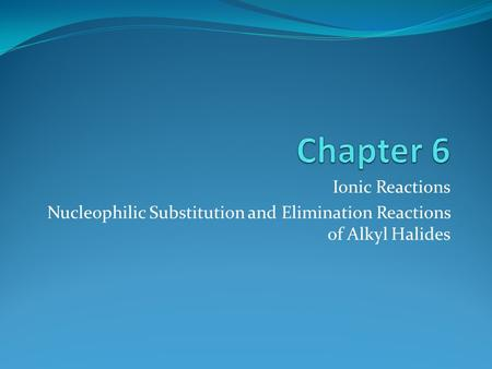 Ionic Reactions Nucleophilic Substitution and Elimination Reactions of Alkyl Halides.