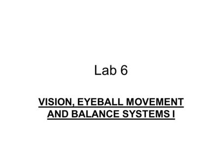 Lab 6 VISION, EYEBALL MOVEMENT AND BALANCE SYSTEMS I.