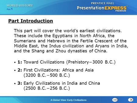 Part 1 A Global View: Early Civilizations Part Introduction This part will cover the world's earliest civilizations. These include the Egyptians in North.