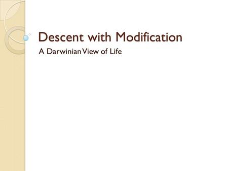 Descent with Modification A Darwinian View of Life.