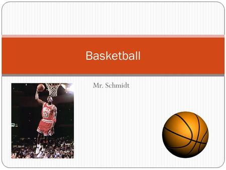 Mr. Schmidt Basketball. Basic Rules of Basketball Two teams each have five players on the court at one time Each team tries to score by shooting the basketball.