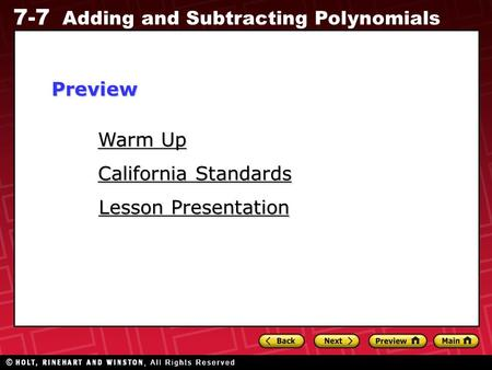7-7 Adding and Subtracting Polynomials Warm Up Warm Up Lesson Presentation Lesson Presentation California Standards California StandardsPreview.