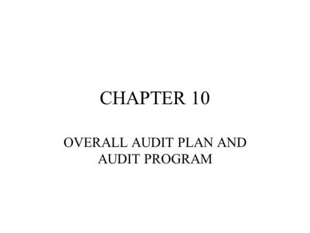 CHAPTER 10 OVERALL AUDIT PLAN AND AUDIT PROGRAM. TYPES OF TESTS PROCEDURES TO OBTAIN UNDERSTANDING OF INTERNAL CONTROL –INQUIRIES OF CLIENT –READ POLICY.