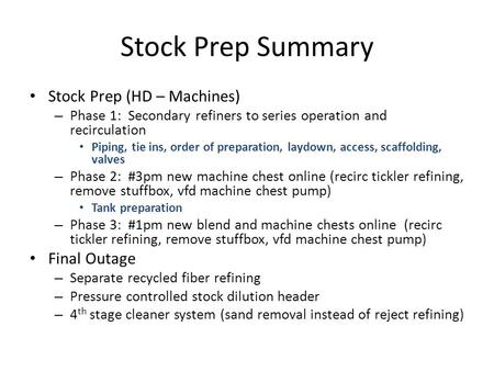 Stock Prep Summary Stock Prep (HD – Machines) – Phase 1: Secondary refiners to series operation and recirculation Piping, tie ins, order of preparation,