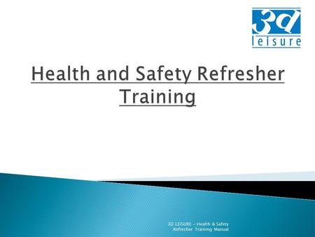 3D LEISURE - Health & Safety Refresher Training Manual.