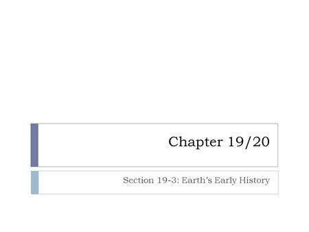 Chapter 19/20 Section 19-3: Earth's Early History.