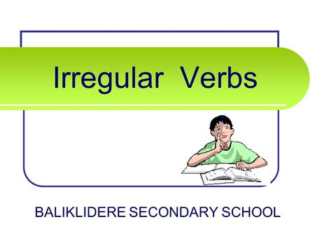 Irregular Verbs BALIKLIDERE SECONDARY SCHOOL COMMON IRREGULAR VERBS blow PresentPastPast Participle ??? Can you list these verb forms?