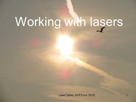 Laser Safety, ANP 5 nov. 2015.1 Working with lasers.